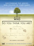 Who Do You Think You Are?: Discovering the Heroes and Villains in Your Family (Hardcover)