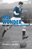 Roy Wonder: The Story of Roy Bentley Chelsea Champion