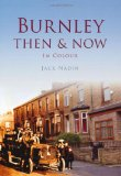 Burnley Then & Now (Then & Now (History Press))