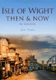 The Isle of Wight Then & Now (Then & Now (History Press))