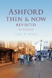Ashford Then & Now Revisited (Then & Now (History Press))