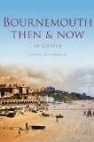 Bournemouth Then & Now (Then & Now (History Press))