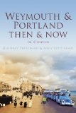 Weymouth & Portland Then & Now (Then & Now (History Press))