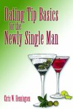 Dating Tip Basics: For The Newly Single Man