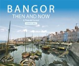 Bangor Then and Now: A Pictorial Record