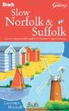 Slow Norfolk & Suffolk: Local, characterful guides to Britain's special places (Bradt Travel Guides (Slow Guides))
