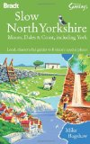 Slow North Yorkshire: Moors, Dales & Coast, including York (Bradt Travel Guides (Slow Guides))