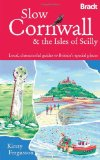 Slow Cornwall: & the Isles of Scilly: Local, Characterful Guides to Britain's Special Places (Bradt Travel Guides (Slow Guides))