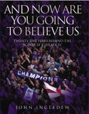 And Now Are You Going to Believe Us: Twenty-five Years Behind the Scenes at Chelsea FC