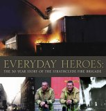 Everyday Heroes: The 30-year Story of the Strathclyde Fire Brigade