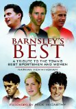 Barnsley's Best: The Definitive Guide to the Towns Top Sportsmen and Women