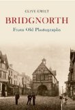 Bridgnorth From Old Photographs (Through Time)