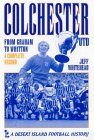 Colchester United: From Graham to Wadsworth - A Complete Record (Desert Island Football Histories S.)