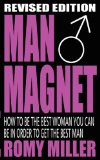 Man Magnet: How to Be the Best Woman You Can Be in Order to Get the Best Man.